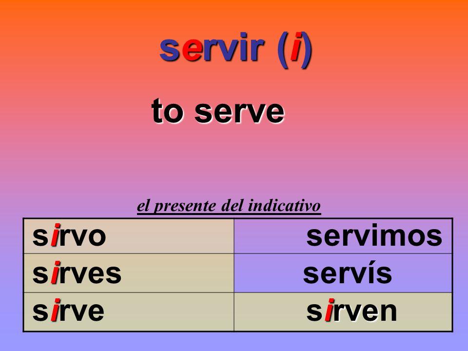 servir (i) servir (i) to serve el presente del indicativo i sirvo servimos i sirves servís iirve sirve sirven
