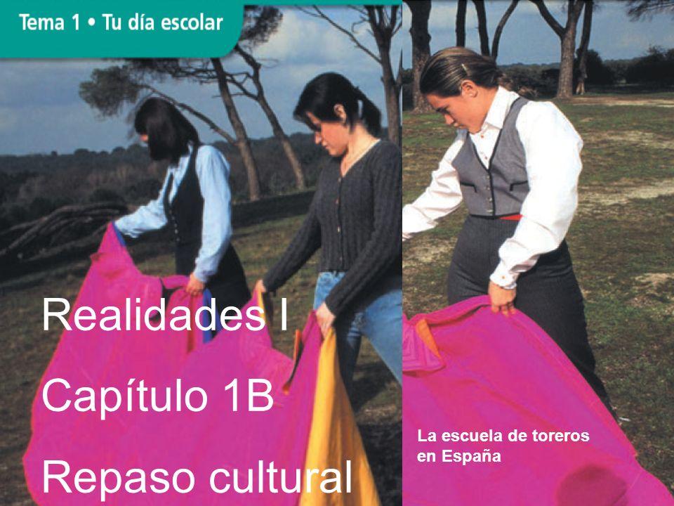 Realidades I Capítulo 1B Repaso cultural La escuela de toreros en España