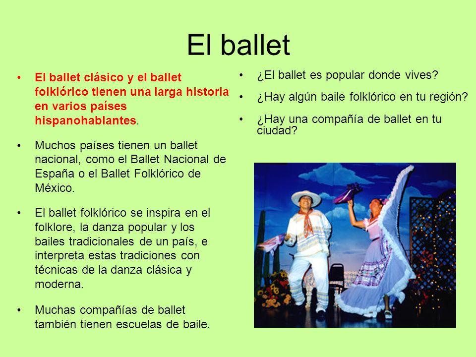 El ballet ¿El ballet es popular donde vives? ¿Hay algún baile folklórico en tu región? ¿Hay una compañía de ballet en tu ciudad? El ballet clásico y e