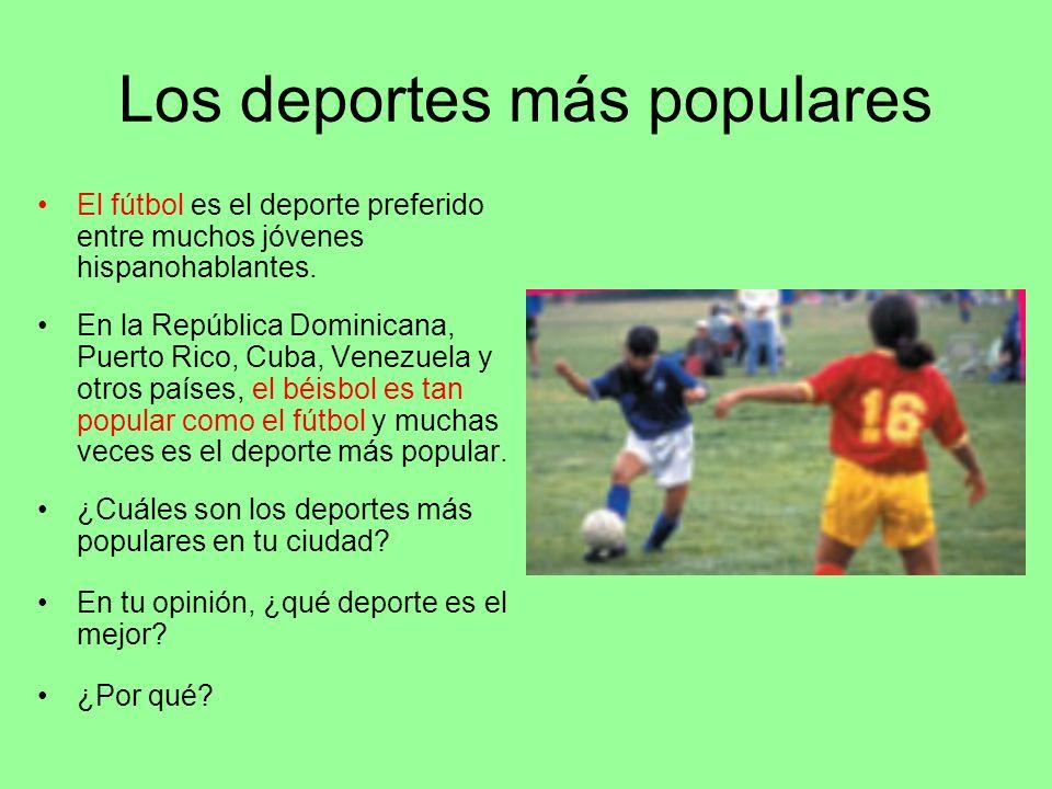 Los deportes más populares El fútbol es el deporte preferido entre muchos jóvenes hispanohablantes. En la República Dominicana, Puerto Rico, Cuba, Ven