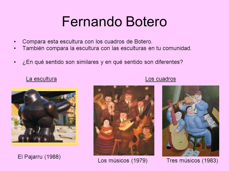 Fernando Botero Compara esta escultura con los cuadros de Botero. También compara la escultura con las esculturas en tu comunidad. ¿En qué sentido son