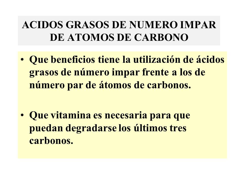 ACIDOS GRASOS DE NUMERO IMPAR DE ATOMOS DE CARBONO Que beneficios tiene la utilización de ácidos grasos de número impar frente a los de número par de