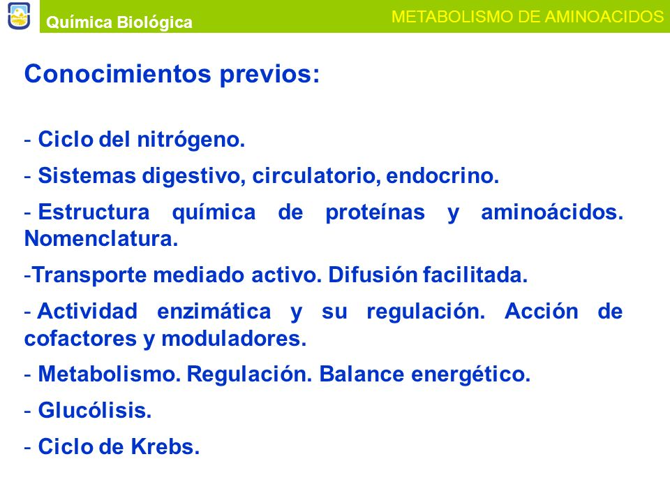 Conocimientos previos: - Ciclo del nitrógeno. - Sistemas digestivo, circulatorio, endocrino. - Estructura química de proteínas y aminoácidos. Nomencla