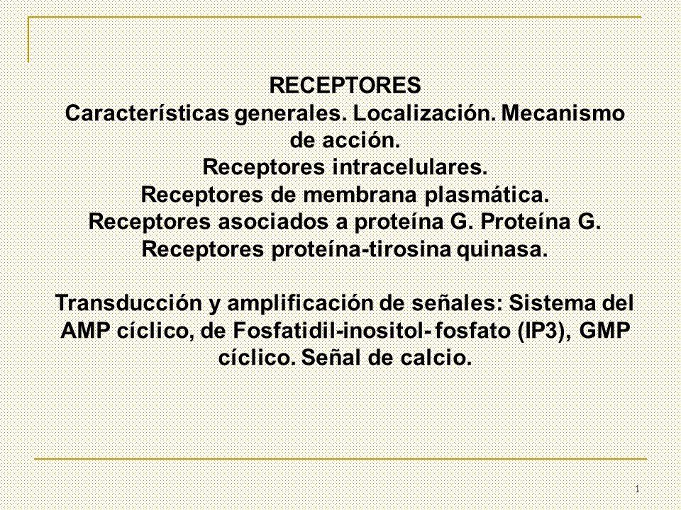1 RECEPTORES Características generales. Localización. Mecanismo de acción. Receptores intracelulares. Receptores de membrana plasmática. Receptores as