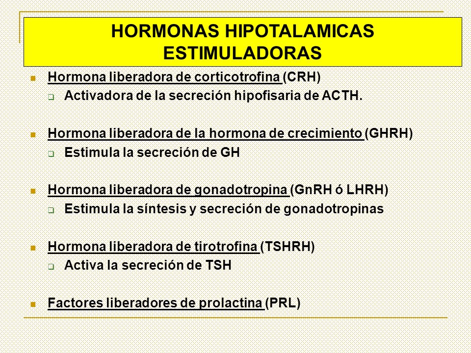 Hormona liberadora de corticotrofina (CRH) Activadora de la secreción hipofisaria de ACTH. Hormona liberadora de la hormona de crecimiento (GHRH) Esti