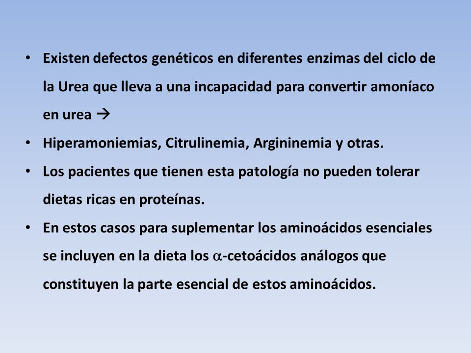 Existen defectos genéticos en diferentes enzimas del ciclo de la Urea que lleva a una incapacidad para convertir amoníaco en urea Hiperamoniemias, Cit