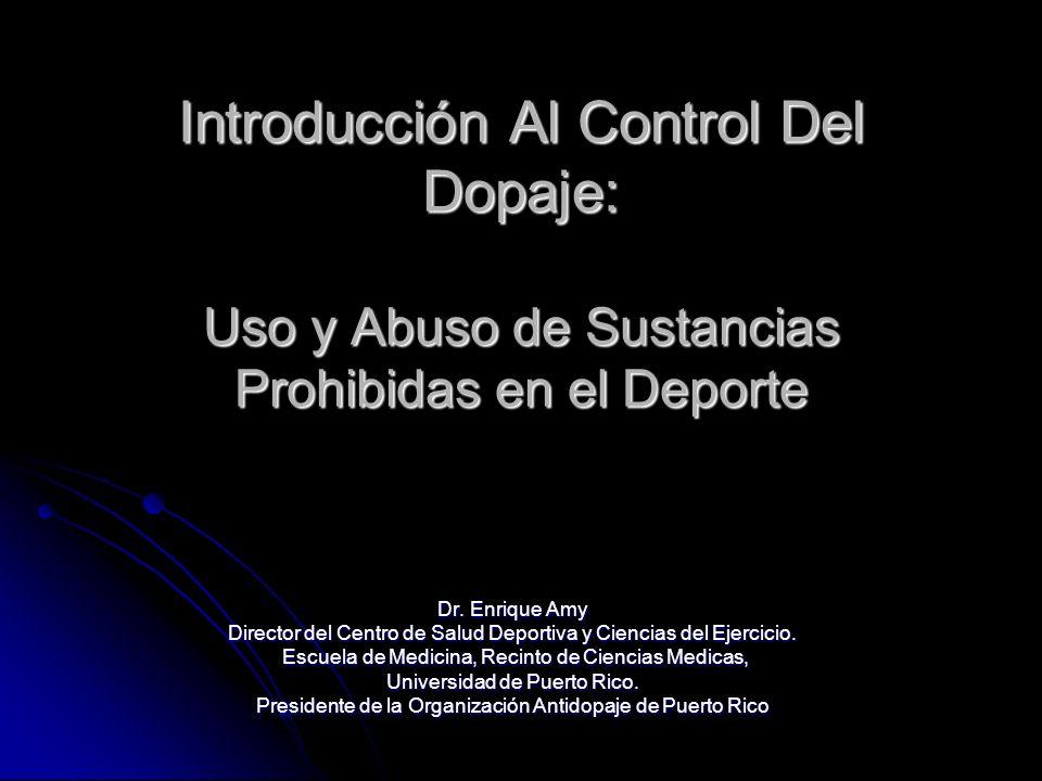 Introducción Al Control Del Dopaje: Uso y Abuso de Sustancias Prohibidas en el Deporte Dr. Enrique Amy Director del Centro de Salud Deportiva y Cienci