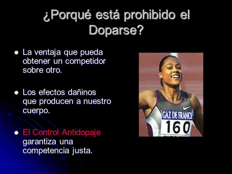 ¿Porqué está prohibido el Doparse? La ventaja que pueda obtener un competidor sobre otro. La ventaja que pueda obtener un competidor sobre otro. Los e