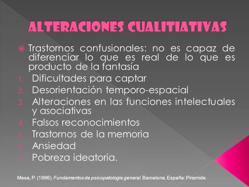 Trastornos confusionales: no es capaz de diferenciar lo que es real de lo que es producto de la fantasía 1.