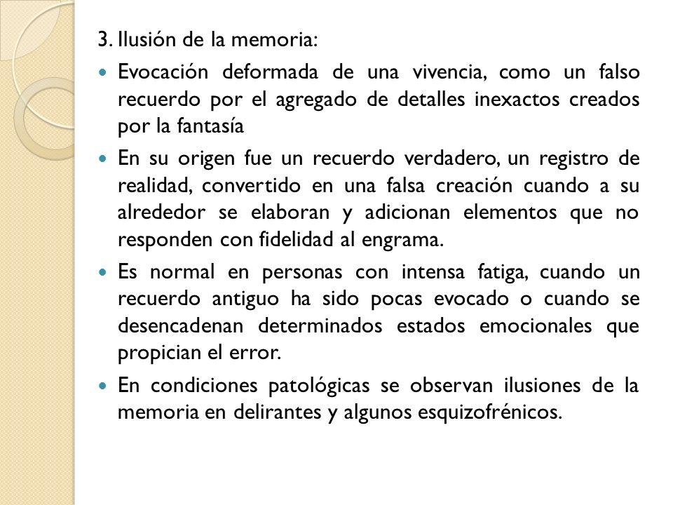 3. Ilusión de la memoria: Evocación deformada de una vivencia, como un falso recuerdo por el agregado de detalles inexactos creados por la fantasía En