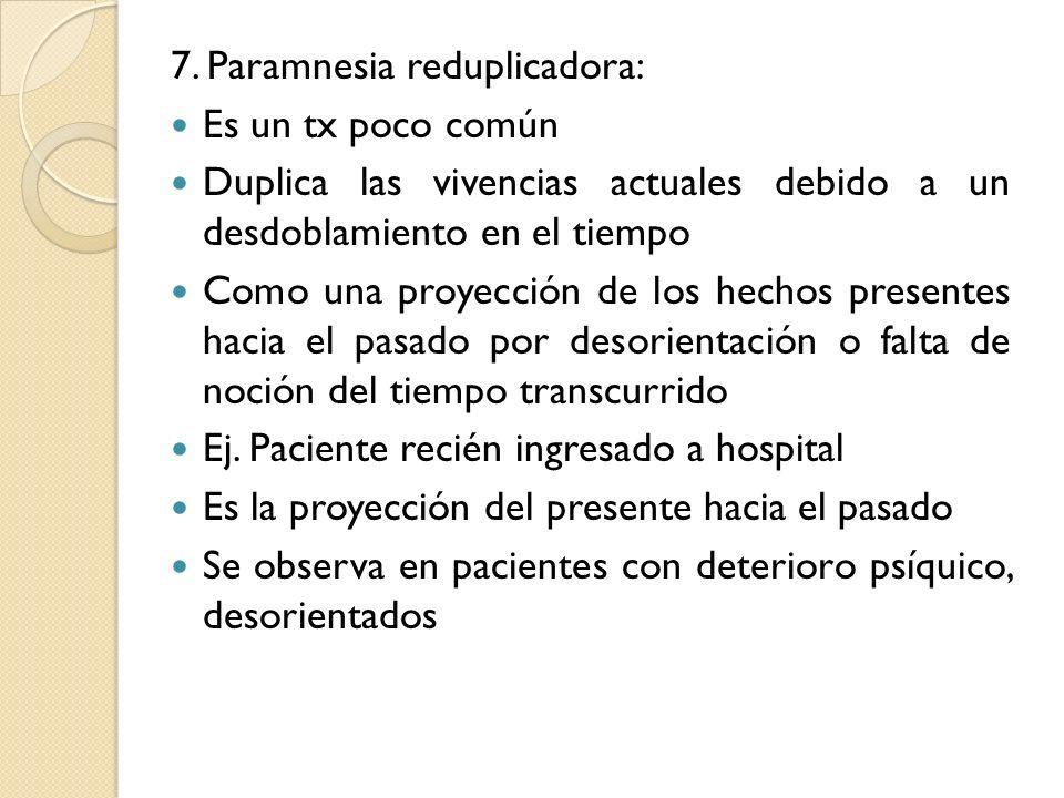 7. Paramnesia reduplicadora: Es un tx poco común Duplica las vivencias actuales debido a un desdoblamiento en el tiempo Como una proyección de los hec