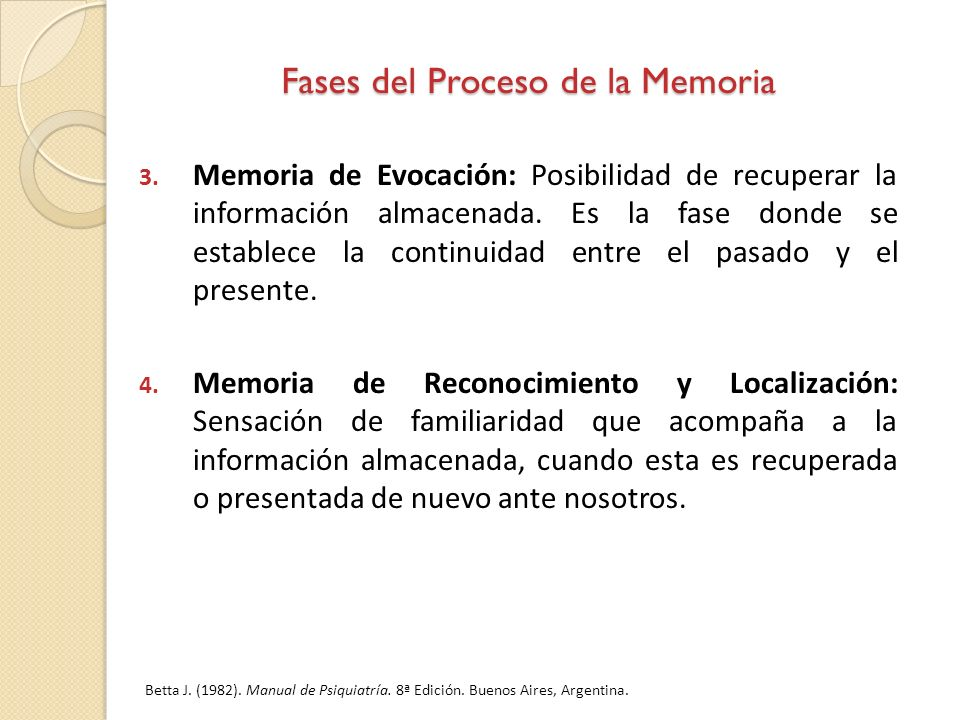 3. Memoria de Evocación: Posibilidad de recuperar la información almacenada. Es la fase donde se establece la continuidad entre el pasado y el present