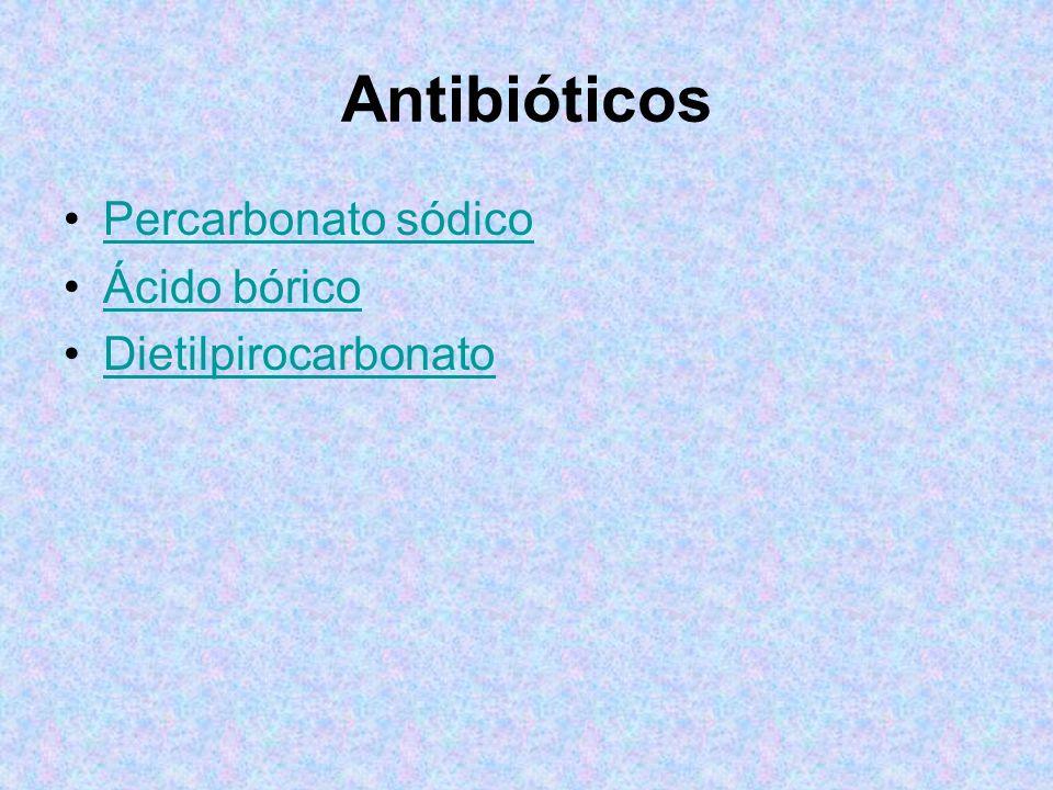 Antibióticos Percarbonato sódico Ácido bórico Dietilpirocarbonato