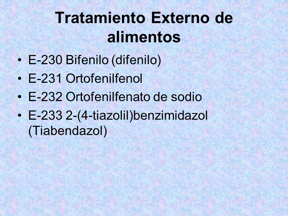 Tratamiento Externo de alimentos E-230 Bifenilo (difenilo) E-231 Ortofenilfenol E-232 Ortofenilfenato de sodio E-233 2-(4-tiazolil)benzimidazol (Tiabe