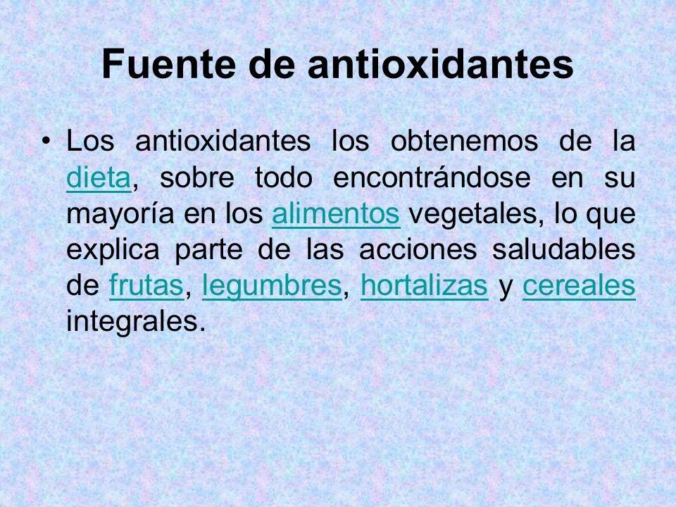 Fuente de antioxidantes Los antioxidantes los obtenemos de la dieta, sobre todo encontrándose en su mayoría en los alimentos vegetales, lo que explica