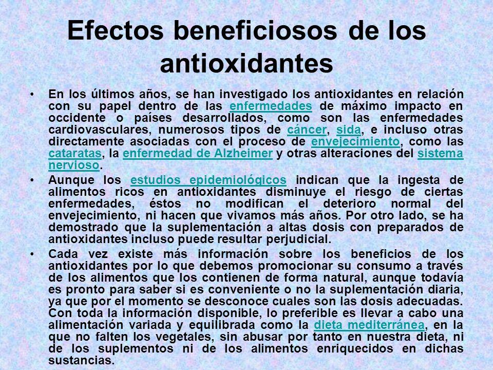 Efectos beneficiosos de los antioxidantes En los últimos años, se han investigado los antioxidantes en relación con su papel dentro de las enfermedade