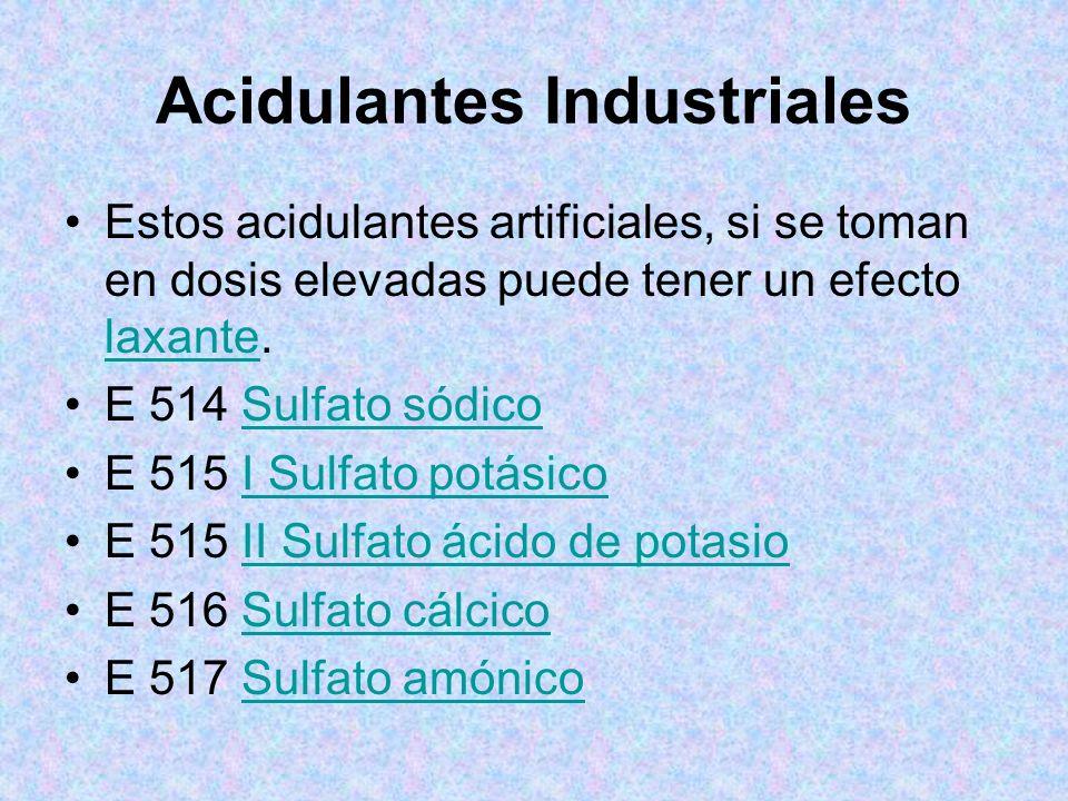Acidulantes Industriales Estos acidulantes artificiales, si se toman en dosis elevadas puede tener un efecto laxante. laxante E 514 Sulfato sódicoSulf