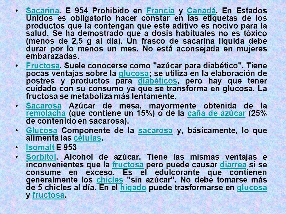 Sacarina. E 954 Prohibido en Francia y Canadá. En Estados Unidos es obligatorio hacer constar en las etiquetas de los productos que la contengan que e