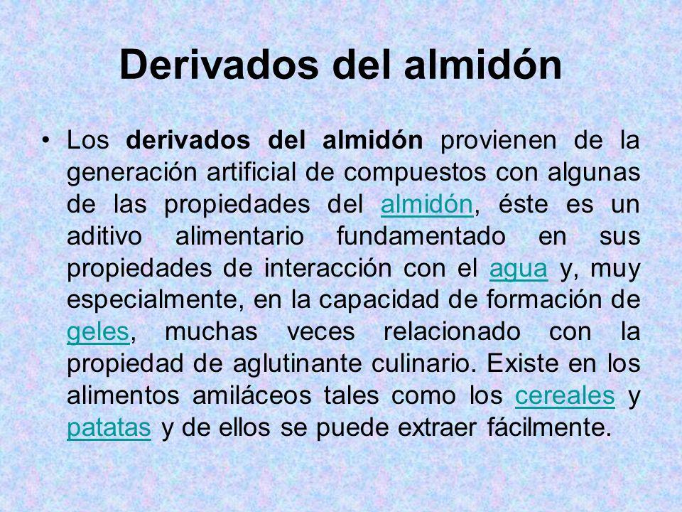 Derivados del almidón Los derivados del almidón provienen de la generación artificial de compuestos con algunas de las propiedades del almidón, éste e