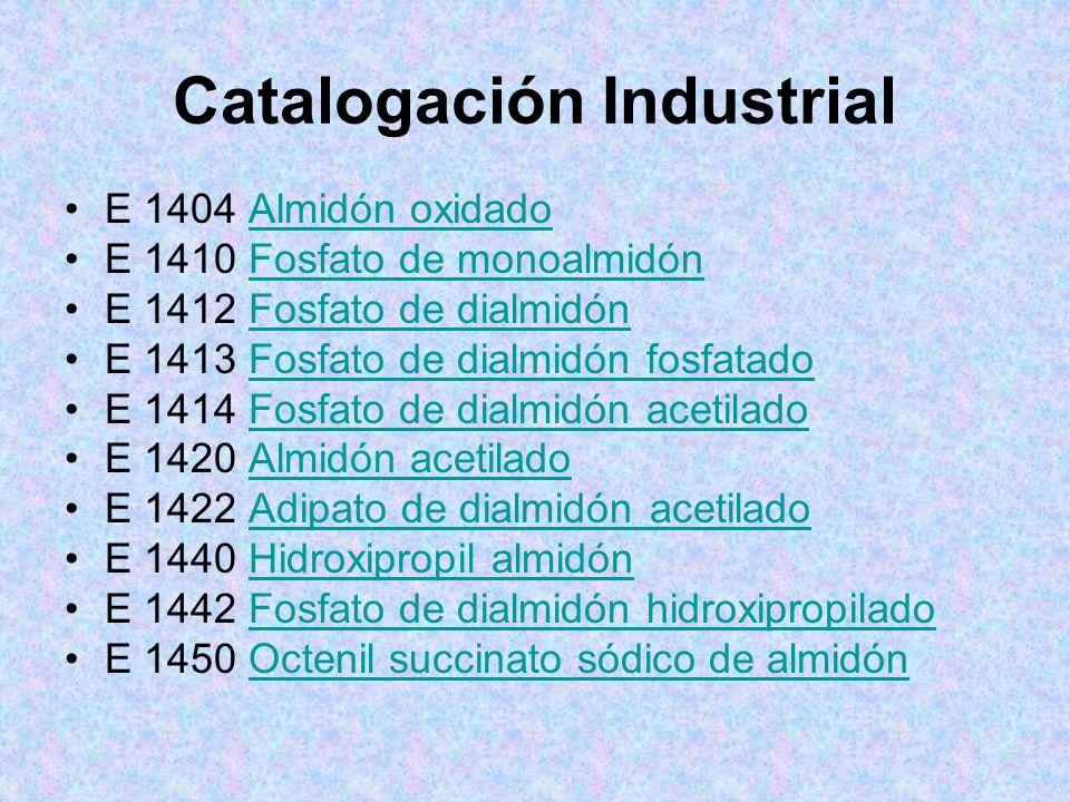 Catalogación Industrial E 1404 Almidón oxidadoAlmidón oxidado E 1410 Fosfato de monoalmidónFosfato de monoalmidón E 1412 Fosfato de dialmidónFosfato d