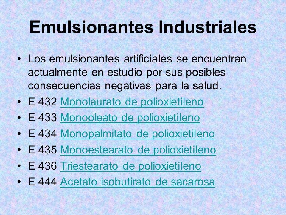 Emulsionantes Industriales Los emulsionantes artificiales se encuentran actualmente en estudio por sus posibles consecuencias negativas para la salud.