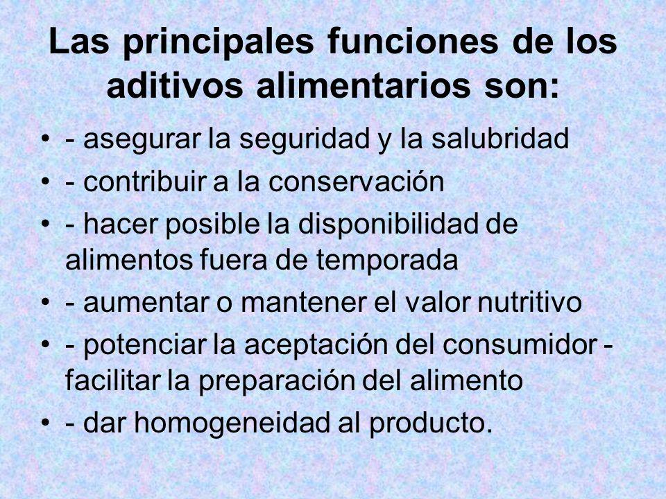 Las principales funciones de los aditivos alimentarios son: - asegurar la seguridad y la salubridad - contribuir a la conservación - hacer posible la