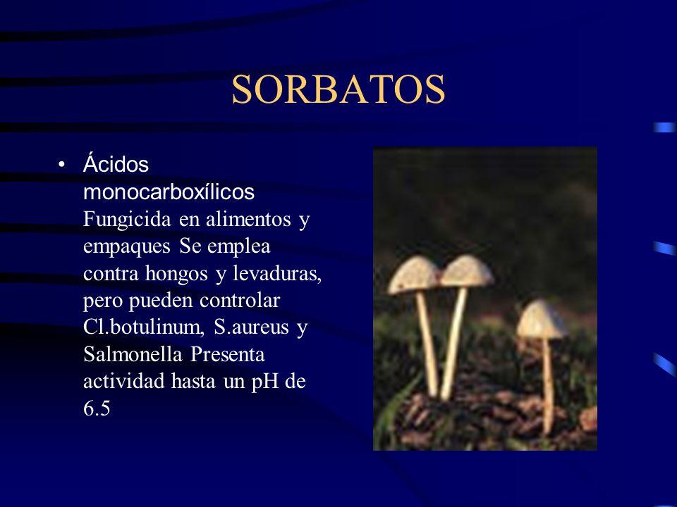 SORBATOS Ácidos monocarboxílicos Fungicida en alimentos y empaques Se emplea contra hongos y levaduras, pero pueden controlar Cl.botulinum, S.aureus y