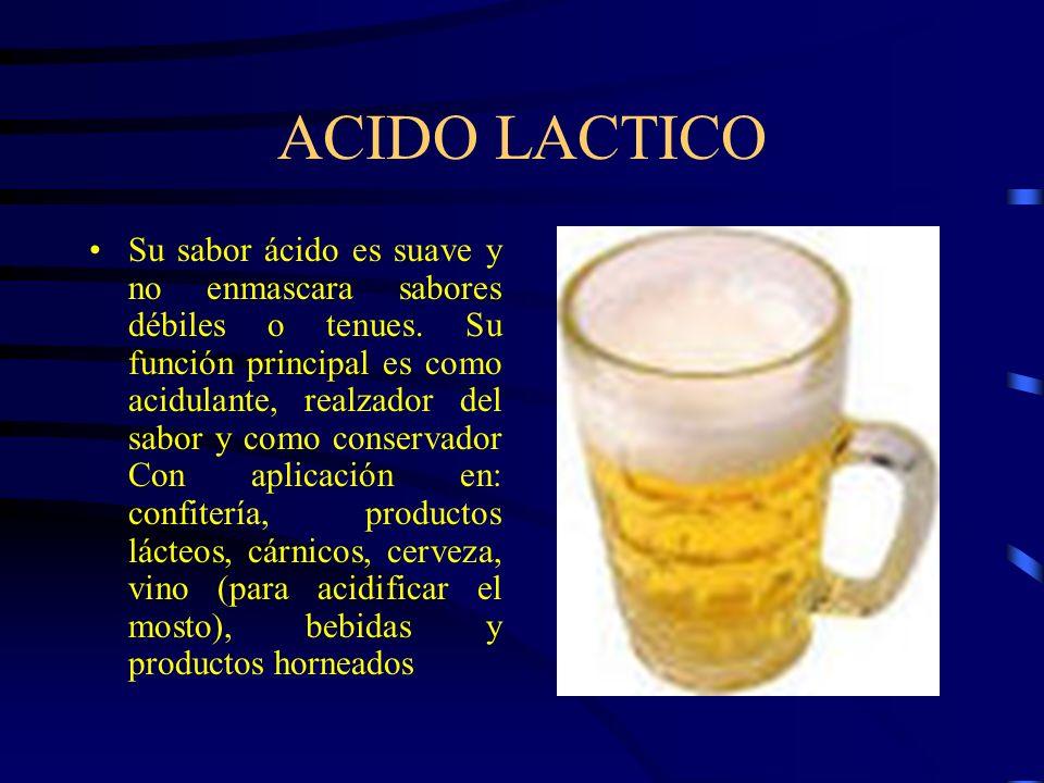 ACIDO LACTICO Su sabor ácido es suave y no enmascara sabores débiles o tenues. Su función principal es como acidulante, realzador del sabor y como con