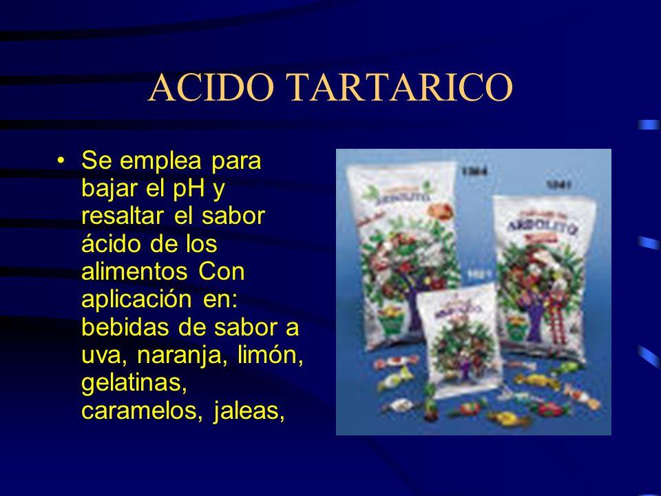 ACIDO TARTARICO Se emplea para bajar el pH y resaltar el sabor ácido de los alimentos Con aplicación en: bebidas de sabor a uva, naranja, limón, gelat