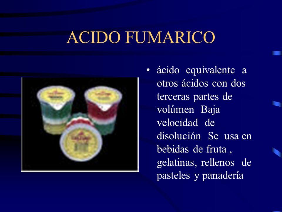 ACIDO FUMARICO ácido equivalente a otros ácidos con dos terceras partes de volúmen Baja velocidad de disolución Se usa en bebidas de fruta, gelatinas,
