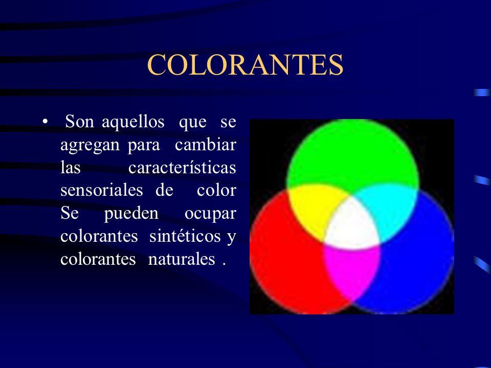 COLORANTES Son aquellos que se agregan para cambiar las características sensoriales de color Se pueden ocupar colorantes sintéticos y colorantes natur