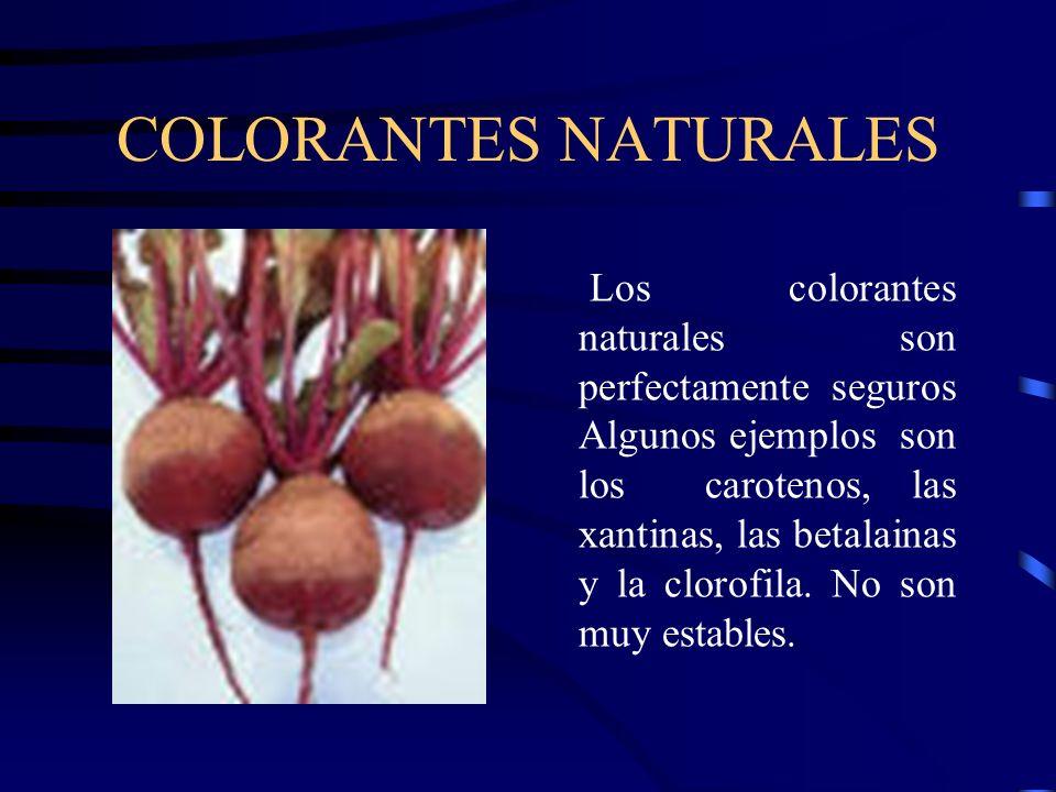 COLORANTES NATURALES Los colorantes naturales son perfectamente seguros Algunos ejemplos son los carotenos, las xantinas, las betalainas y la clorofil