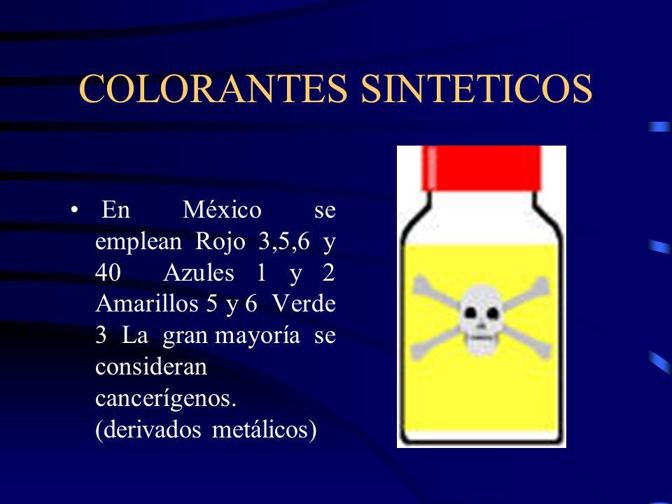 COLORANTES SINTETICOS En México se emplean Rojo 3,5,6 y 40 Azules 1 y 2 Amarillos 5 y 6 Verde 3 La gran mayoría se consideran cancerígenos. (derivados