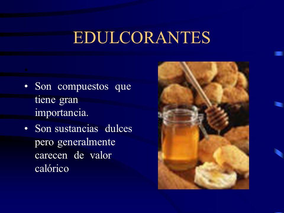 EDULCORANTES Son compuestos que tiene gran importancia. Son sustancias dulces pero generalmente carecen de valor calórico