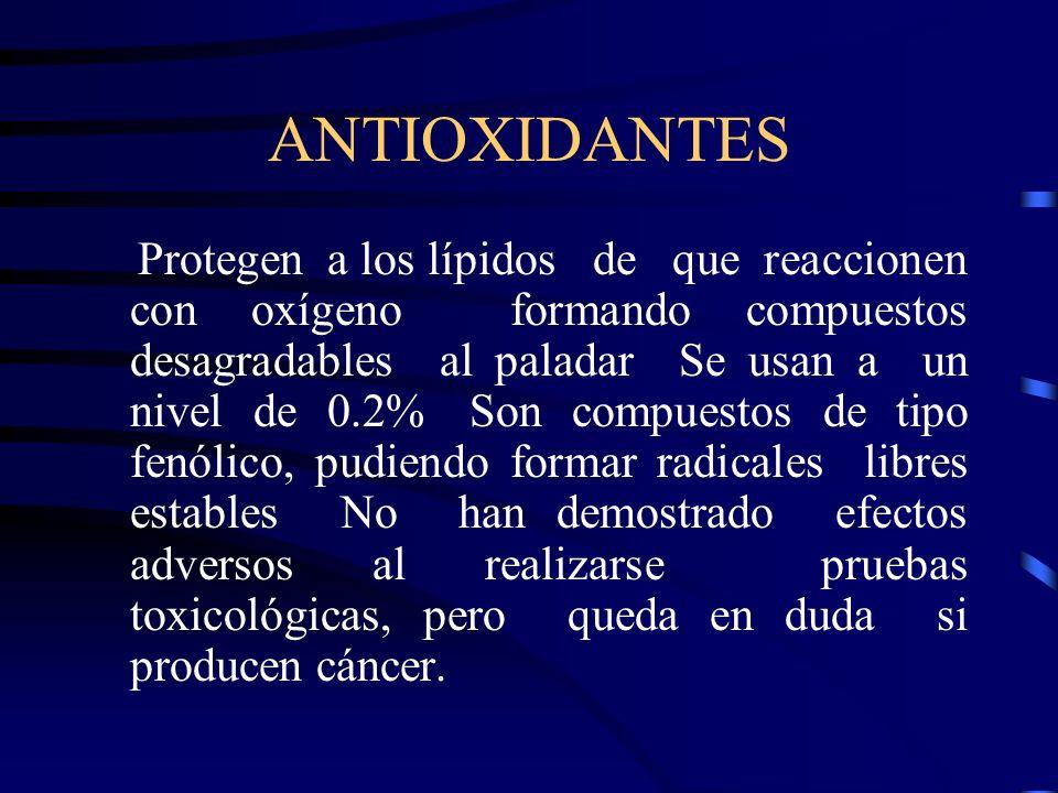 ANTIOXIDANTES Protegen a los lípidos de que reaccionen con oxígeno formando compuestos desagradables al paladar Se usan a un nivel de 0.2% Son compues