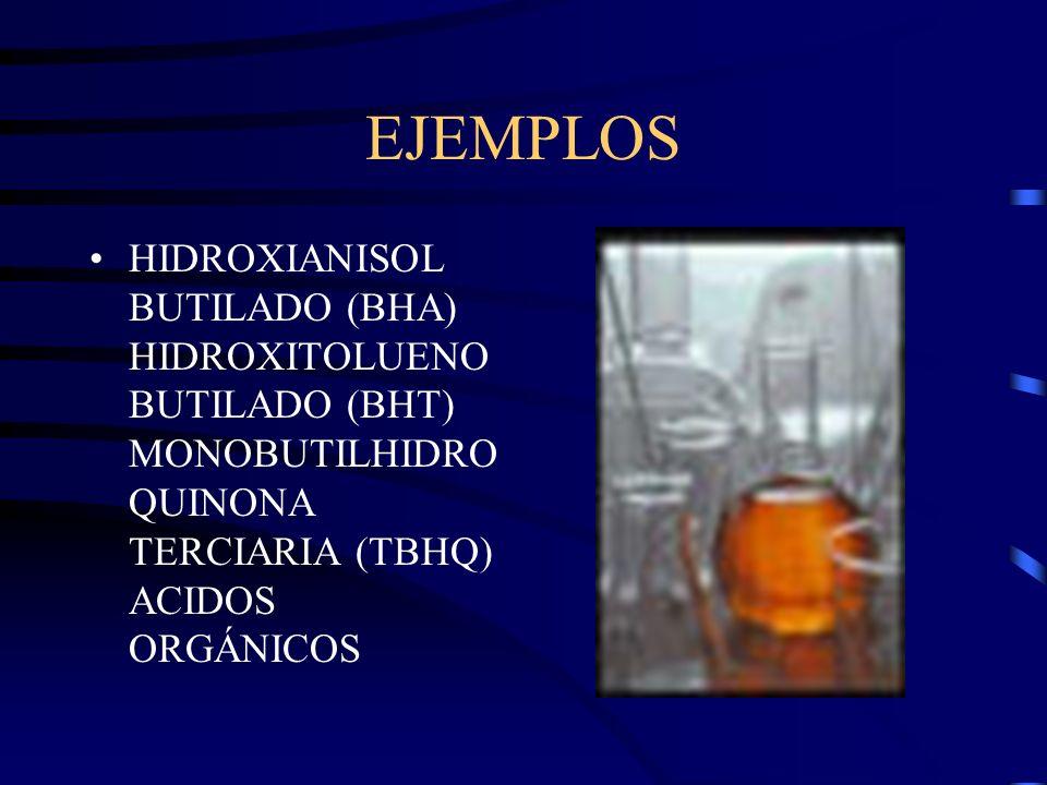 EJEMPLOS HIDROXIANISOL BUTILADO (BHA) HIDROXITOLUENO BUTILADO (BHT) MONOBUTILHIDRO QUINONA TERCIARIA (TBHQ) ACIDOS ORGÁNICOS