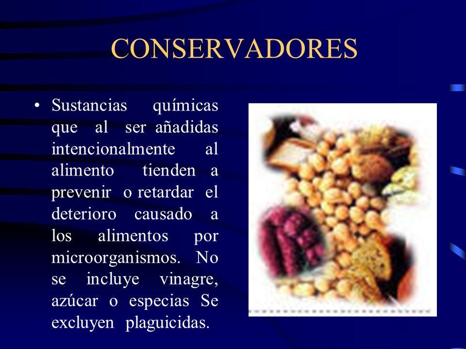 CONSERVADORES Sustancias químicas que al ser añadidas intencionalmente al alimento tienden a prevenir o retardar el deterioro causado a los alimentos