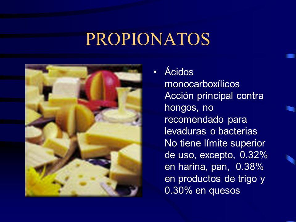 PROPIONATOS Ácidos monocarboxílicos Acción principal contra hongos, no recomendado para levaduras o bacterias No tiene límite superior de uso, excepto