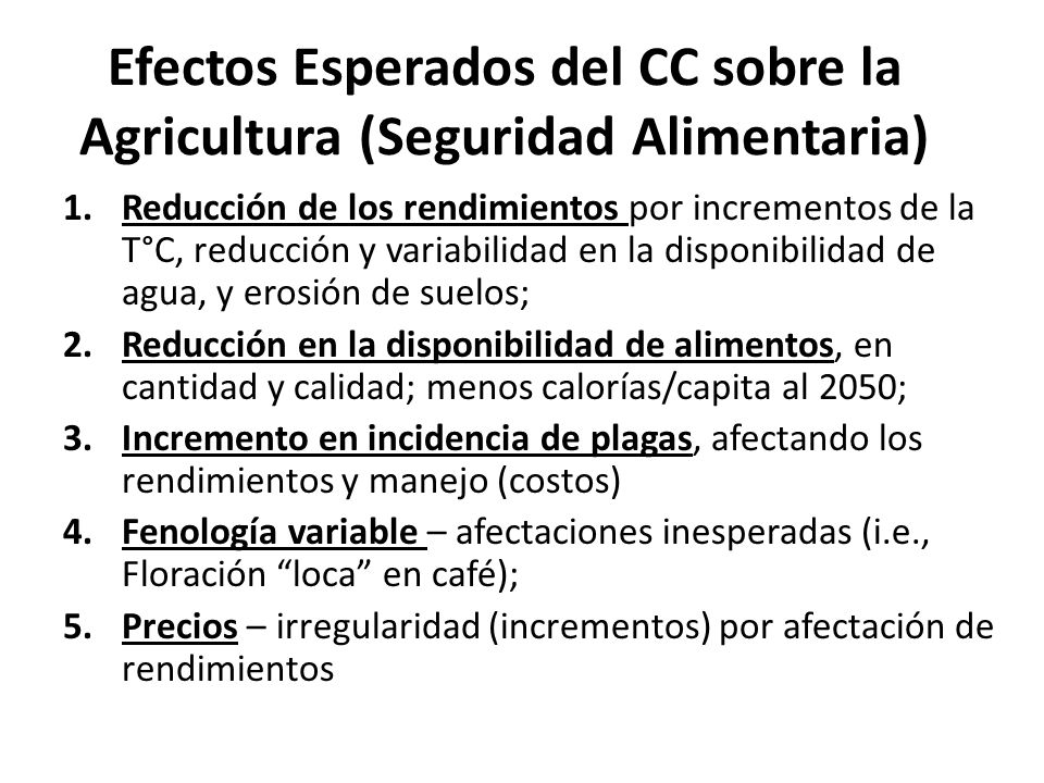 Efectos Esperados del CC sobre la Agricultura (Seguridad Alimentaria) 1.Reducción de los rendimientos por incrementos de la T°C, reducción y variabili
