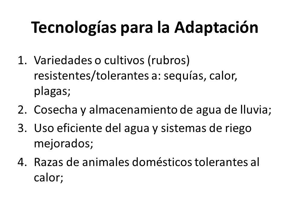 Tecnologías para la Adaptación 1.Variedades o cultivos (rubros) resistentes/tolerantes a: sequías, calor, plagas; 2.Cosecha y almacenamiento de agua d