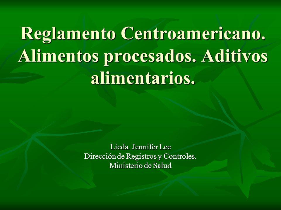 Reglamento Centroamericano. Alimentos procesados. Aditivos alimentarios. Licda. Jennifer Lee Dirección de Registros y Controles. Ministerio de Salud