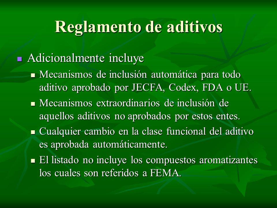 Reglamento de aditivos Adicionalmente incluye Adicionalmente incluye Mecanismos de inclusión automática para todo aditivo aprobado por JECFA, Codex, F