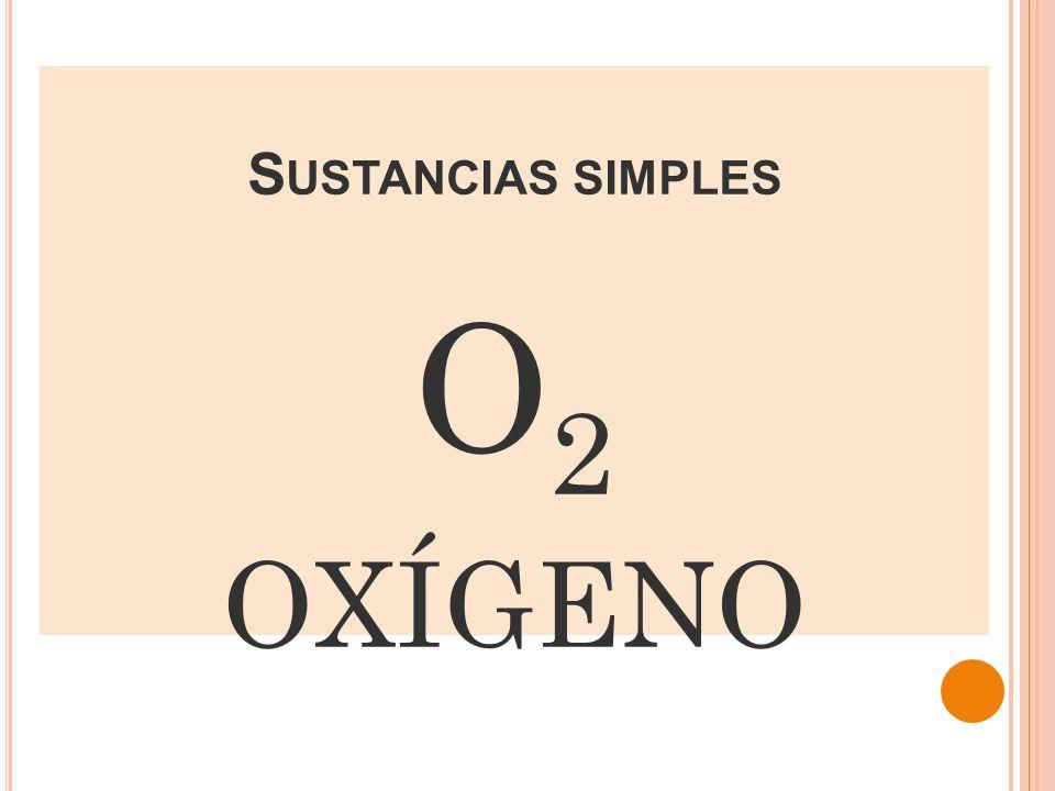 S USTANCIAS SIMPLES O 2 OXÍGENO