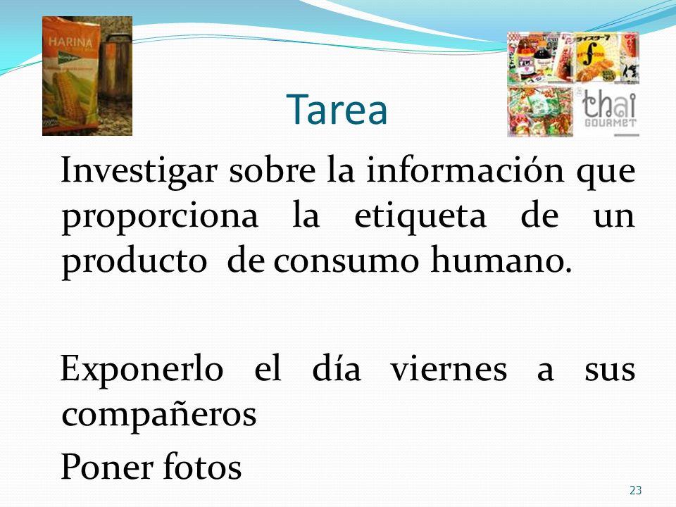 Tarea Investigar sobre la información que proporciona la etiqueta de un producto de consumo humano. Exponerlo el día viernes a sus compañeros Poner fo