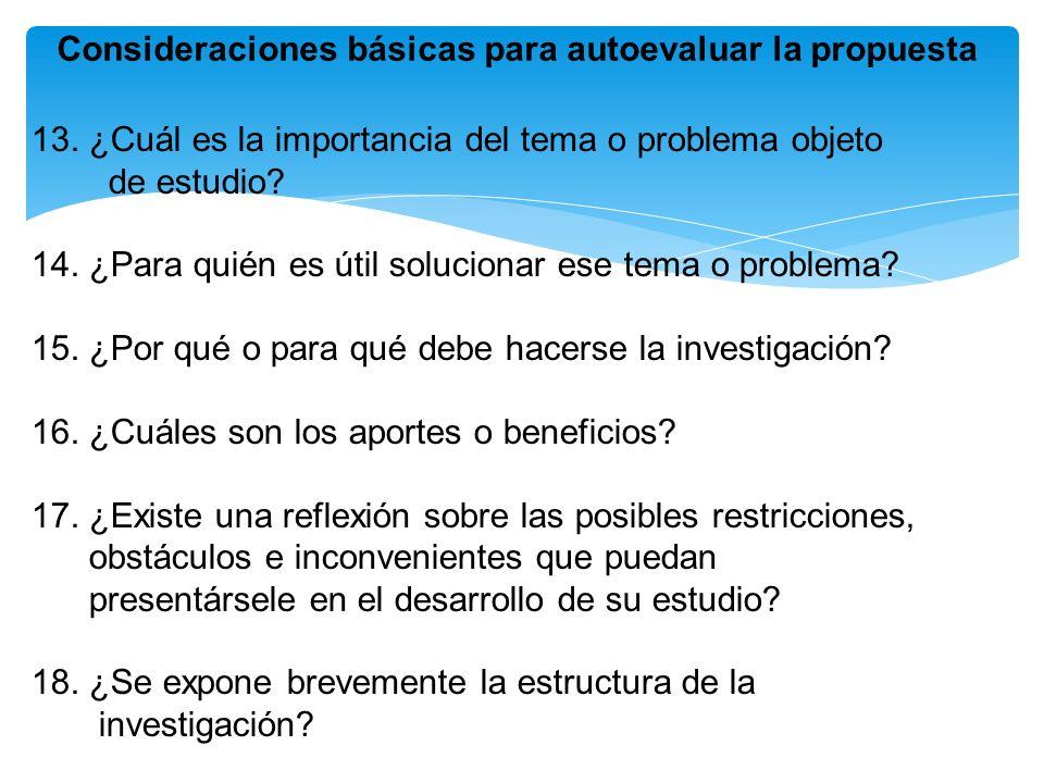 13. ¿Cuál es la importancia del tema o problema objeto de estudio? 14. ¿Para quién es útil solucionar ese tema o problema? 15. ¿Por qué o para qué deb