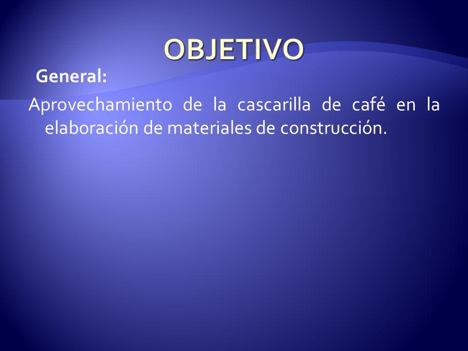 General: Aprovechamiento de la cascarilla de café en la elaboración de materiales de construcción.