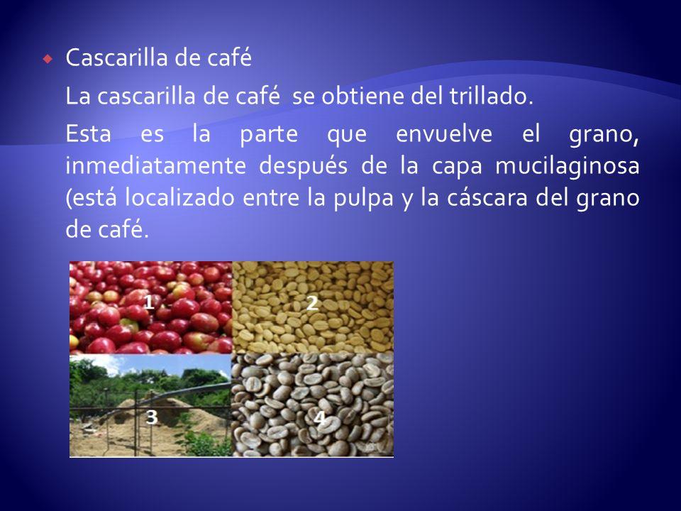 Cascarilla de café La cascarilla de café se obtiene del trillado. Esta es la parte que envuelve el grano, inmediatamente después de la capa mucilagino