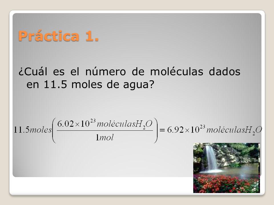 Práctica 1. ¿Cuál es el número de moléculas dados en 11.5 moles de agua?