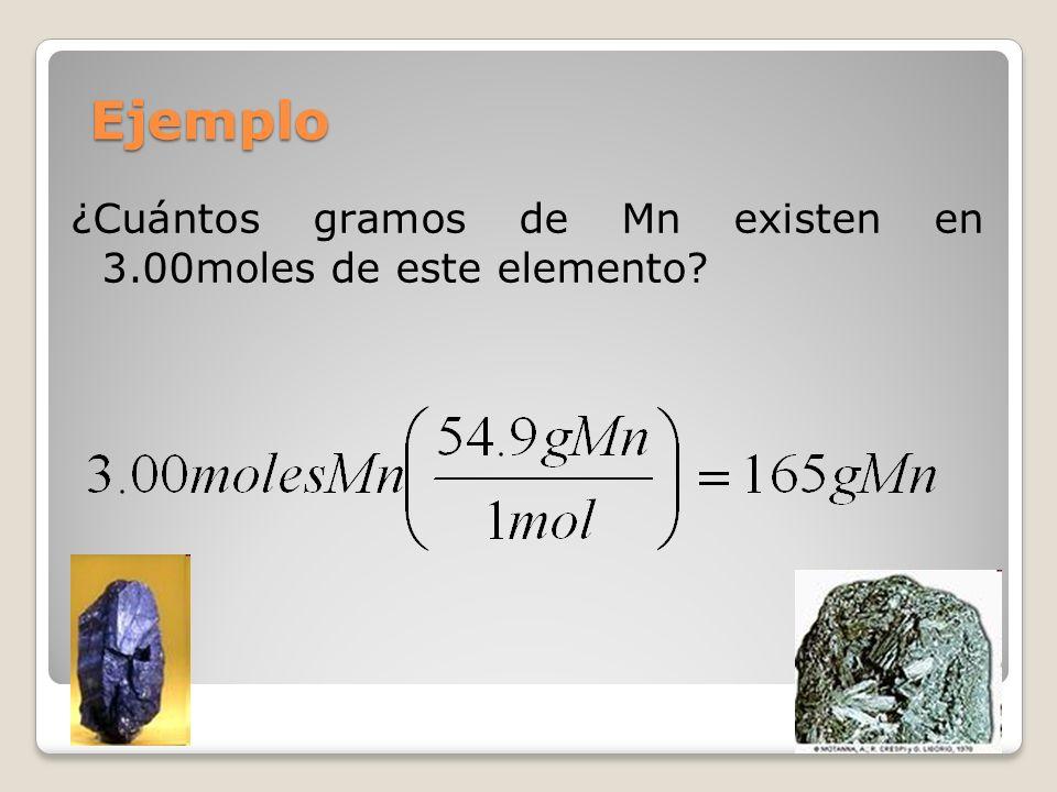 Ejemplo ¿Cuántos gramos de Mn existen en 3.00moles de este elemento?