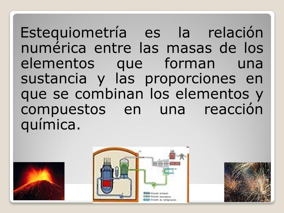 Estequiometría es la relación numérica entre las masas de los elementos que forman una sustancia y las proporciones en que se combinan los elementos y